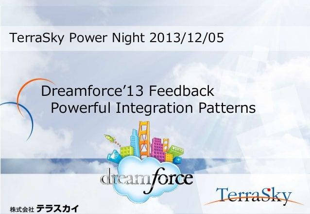 TerraSky Power Night 2013/12/05  Dreamforce'13 Feedback Powerful Integration Patterns  Copyright © 2013 TerraSky Co.,Ltd. ...