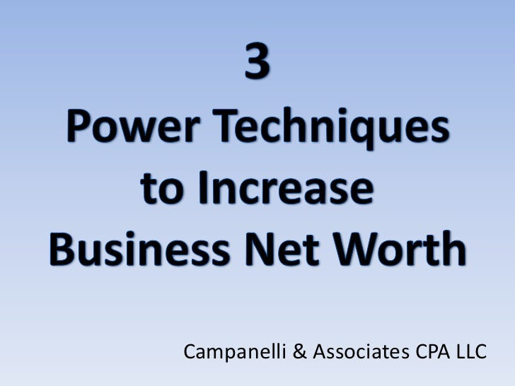 3Power Techniques to Increase Business Net Worth<br />Campanelli & Associates CPA LLC<br />