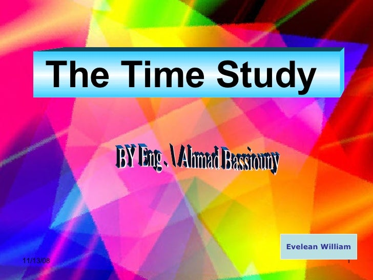 Evelean William BY Eng .  Ahmad Bassiouny The Time Study