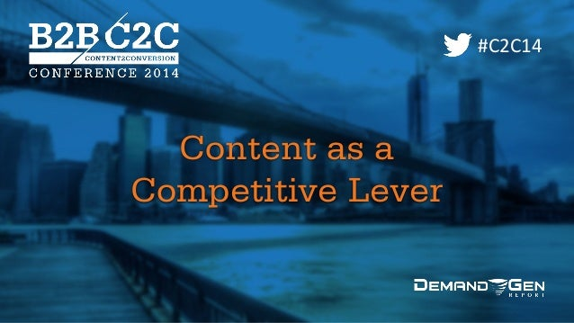 WELCOME Content as a Competitive Lever #C2C14 Content as a 