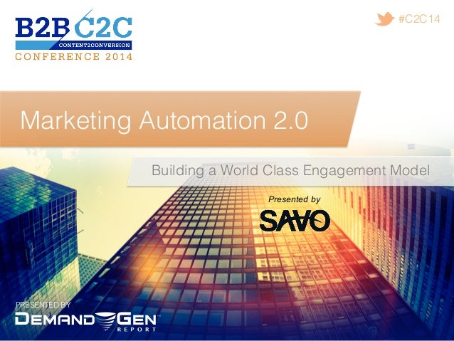 PRESENTED BY! #C2C14! Marketing Automation 2.0! Building a World Class Engagement Model! Presented by