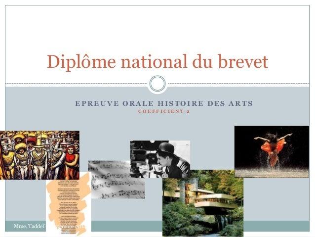 Diplôme national du brevet  EPREUVE ORALE HISTOIRE DES ARTS  C O E F F I C I E N T 2  Mme. Taddeï - Septembre 2014