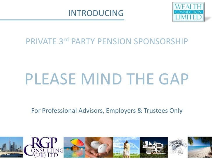 INTRODUCINGPRIVATE 3rd PARTY PENSION SPONSORSHIPPLEASE MIND THE GAP For Professional Advisors, Employers & Trustees Only