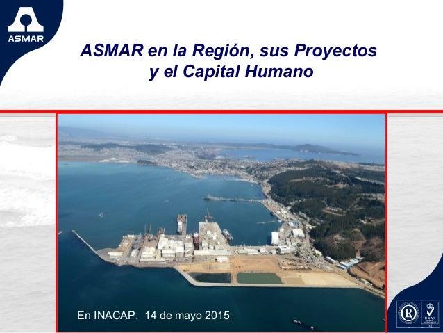 ASMAR en la Región, sus Proyectos y el Capital Humano En INACAP, 14 de mayo 2015