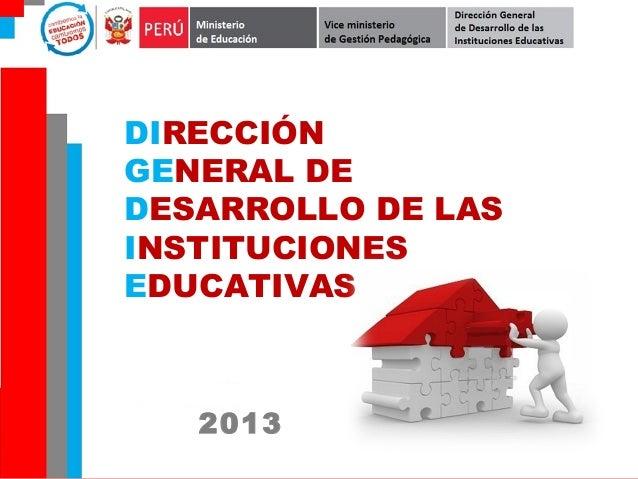 DIRECCIÓN GENERAL DE DESARROLLO DE LAS INSTITUCIONES EDUCATIVAS 2013