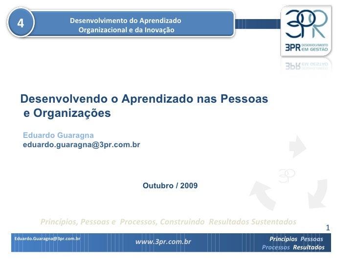 Eduardo Guaragna [email_address] Desenvolvendo o Aprendizado nas Pessoas e Organizações Outubro / 2009 Desenvolvimento do ...