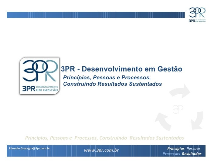 3PR - Desenvolvimento em Gestão Princípios, Pessoas e Processos, Construindo Resultados Sustentados