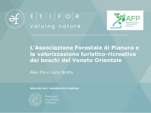 L'Associazione Forestale di Pianura e la valorizzazione turistico-ricreativa dei boschi del Veneto Orientale Alex Pra e Lu...