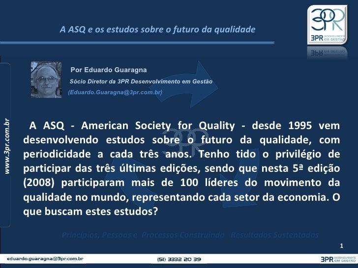 A ASQ - American Society for Quality - desde 1995 vem desenvolvendo estudos sobre o futuro da qualidade, com periodicidade...