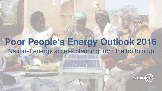 Poor People's Energy Outlook 2016 National energy access planning from the bottom up