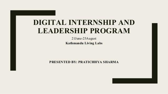DIGITAL INTERNSHIP AND LEADERSHIP PROGRAM 21June-25August Kathmandu Living Labs PRESENTED BY: PRATICHHYA SHARMA