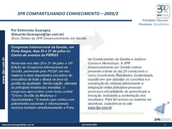 3PR COMPARTILHANDO CONHECIMENTO – 2009/2  Por Entrevista Guaragna  (Eduardo.Guaragna@3pr.com.br) Sócio Diretor da 3PR Des...