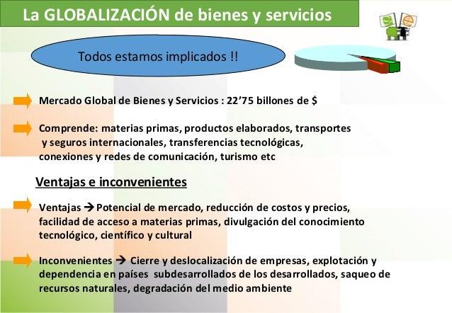 La GLOBALIZACIÓN de bienes y servicios Todos estamos implicados !! Mercado Global de Bienes y Servicios : 22'75 billones d...