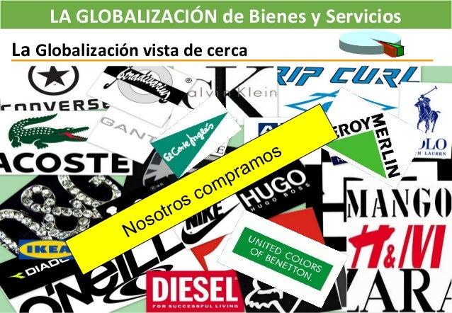 LA GLOBALIZACIÓN de Bienes y Servicios La Globalización vista de cerca Nosotros compramos