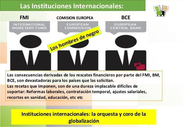 Las Instituciones Internacionales: Las consecuencias derivadas de los rescates financieros por parte del FMI, BM, BCE, son...
