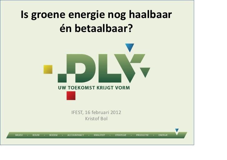 Isgroeneenergienoghaalbaar        énbetaalbaar?          IFEST,16februari2012                 KristofBol