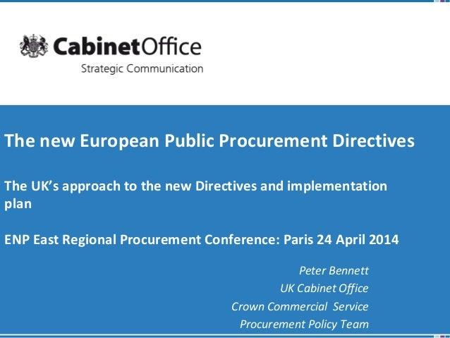 Peter Bennett UK Cabinet Office Crown Commercial Service Procurement Policy Team The new European Public Procurement Direc...