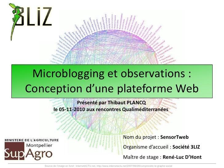 Microblogging et observations :Conception d'une plateforme Web                    Présenté par Thibaut PLANCQ          le ...