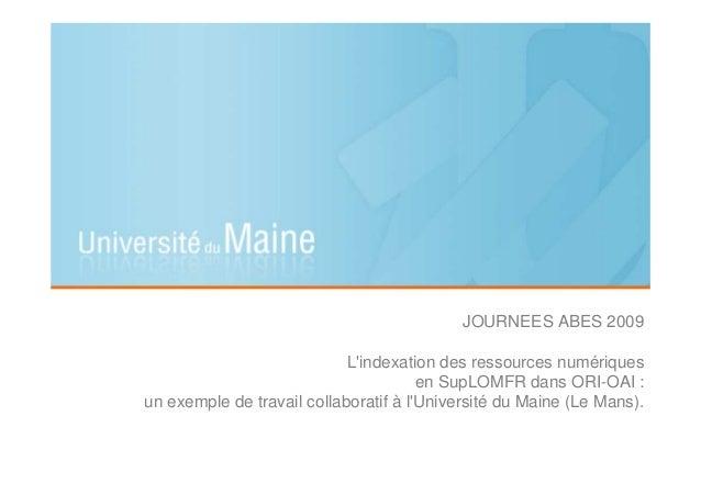 JOURNEES ABES 2009 L'indexation des ressources numériques en SupLOMFR dans ORI-OAI : un exemple de travail collaboratif à ...