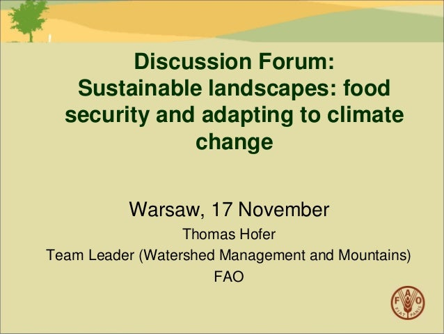 Discussion Forum: Sustainable landscapes: food security and adapting to climate change Warsaw, 17 November Thomas Hofer Te...
