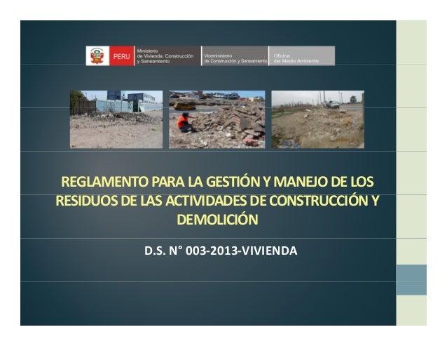 REGLAMENTOPARALAGESTIÓNYMANEJODELOS ÓRESIDUOSDELASACTIVIDADESDECONSTRUCCIÓNY DEMOLICIÓN D.S.N° 003‐2013‐VI...