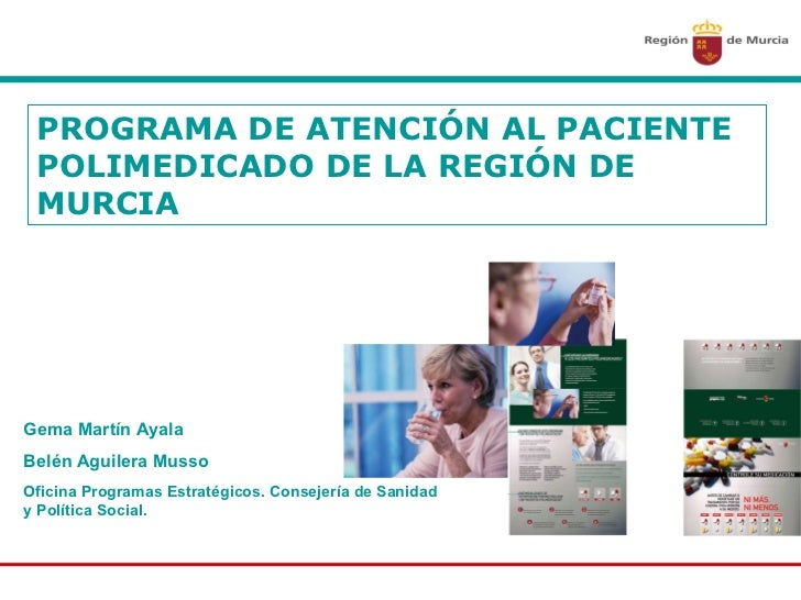 PROGRAMA DE ATENCIÓN AL PACIENTE POLIMEDICADO DE LA REGIÓN DE MURCIA Gema Martín Ayala  Belén Aguilera Musso Oficina Progr...