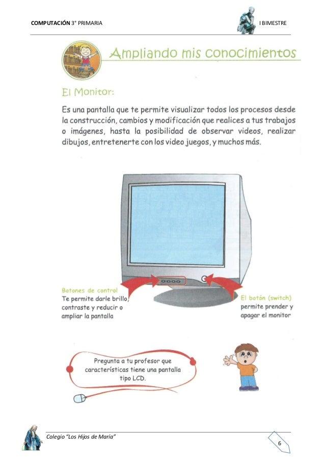 """COMPUTACIÓN 3° PRIMARIA I BIMESTRE Colegio """"Los Hijos de María"""" 7 El Monitor Es una parte de la computadora que te permite..."""
