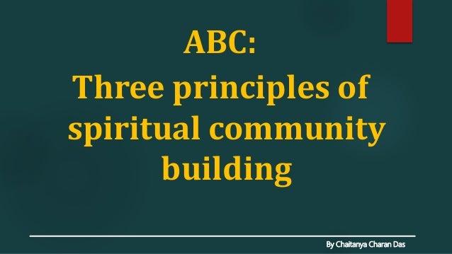By Chaitanya Charan Das ABC: Three principles of spiritual community building