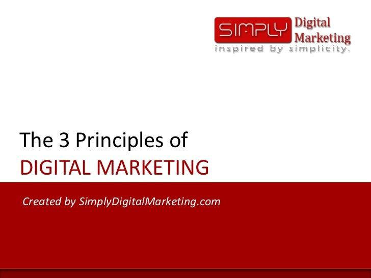 The 3 Principles of DIGITAL MARKETING<br />Created by SimplyDigitalMarketing.com<br />
