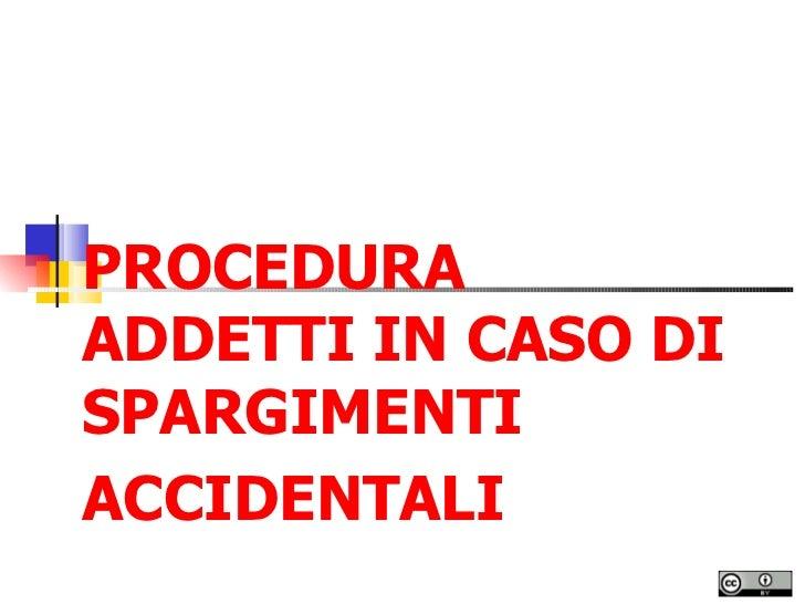 PROCEDURA ADDETTI IN CASO DI SPARGIMENTI ACCIDENTALI