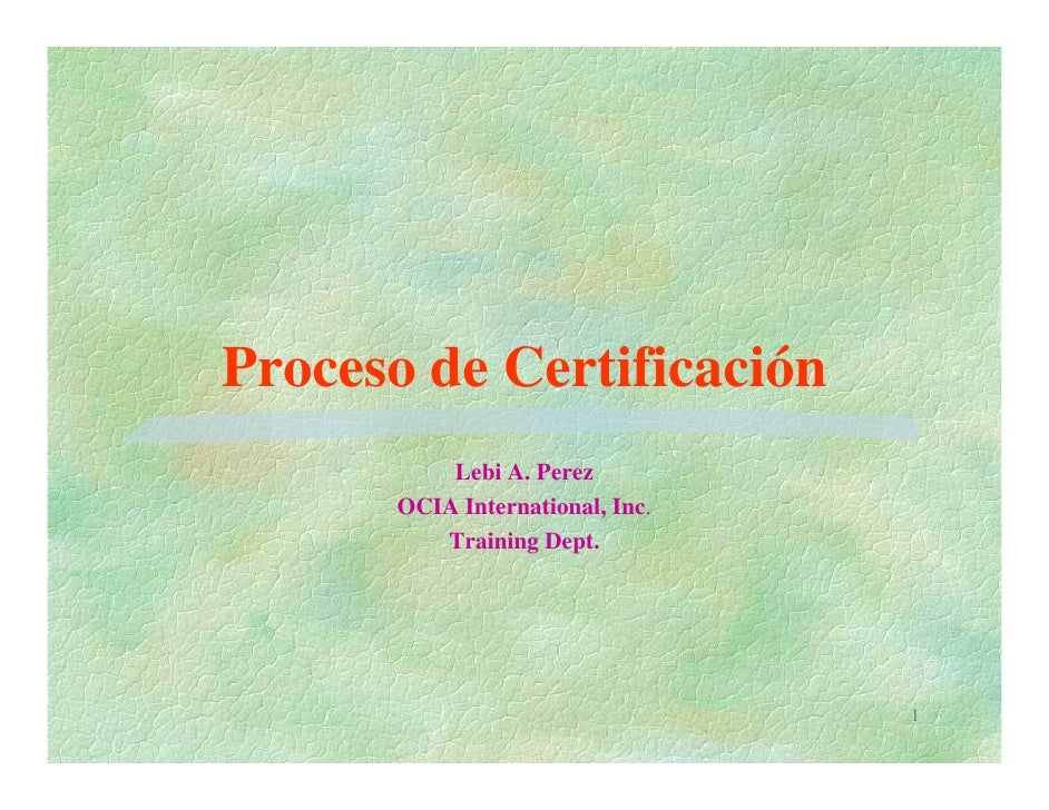 Proceso de Certificación          Lebi A. Perez      OCIA International, Inc.         Training Dept.                      ...