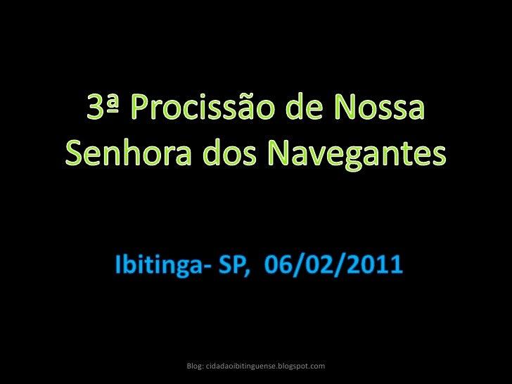 3ª Procissão de Nossa Senhora dos Navegantes <br />Ibitinga- SP,  06/02/2011<br />Blog: cidadaoibitinguense.blogspot.com<b...
