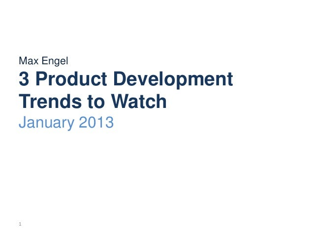Max Engel3 Product DevelopmentTrends to WatchJanuary 20131