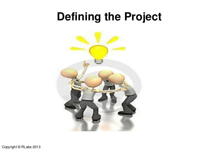 defining the project Project management does not begin and end with defining and planning a project if you don't invoke scope-change management, your project's success could be in jeopardy.