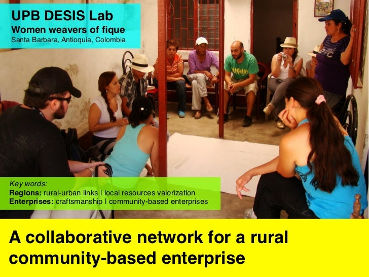 UPB DESIS LabWomen weavers of fiqueSanta Barbara, Antioquia, ColombiaKey words:Regions: rural-urban links | local resources...