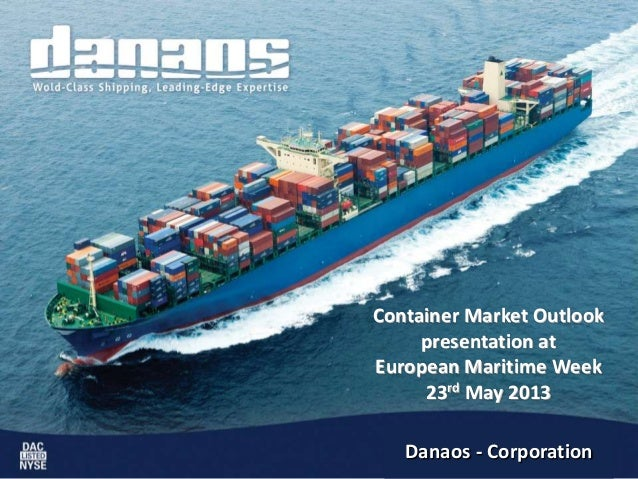 DANAOS SHIPPING CO. LTDDanaos - CorporationContainer Market Outlookpresentation atEuropean Maritime Week23rd May 2013