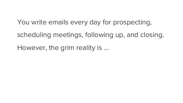 You write emails every day for prospecting, scheduling meetings, following up, and closing. However, the grim reality is …