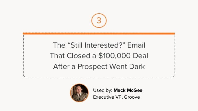 """The """"Still Interested?"""" Email That Closed a $100,000 Deal After a Prospect Went Dark Used by: Mack McGee Executive VP, Gro..."""