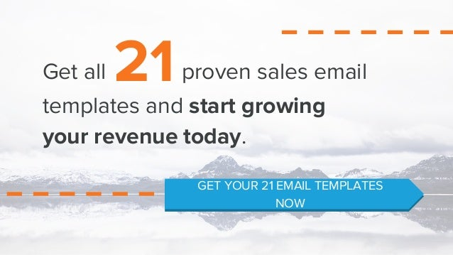 21Get all proven sales email templates and start growing your revenue today. GET YOUR 21 EMAIL TEMPLATES NOW
