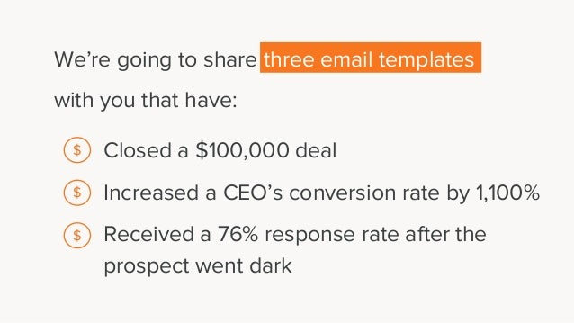 We're going to share three email templates with you that have: Closed a $100,000 deal Increased a CEO's conversion rate by...