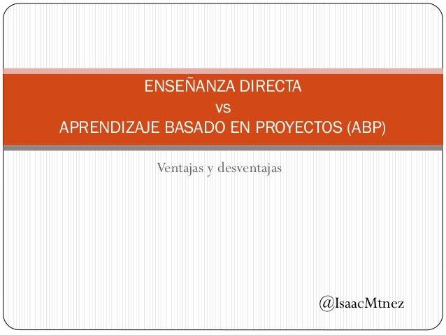 Ventajas y desventajas ENSEÑANZA DIRECTA vs APRENDIZAJE BASADO EN PROYECTOS (ABP) @IsaacMtnez