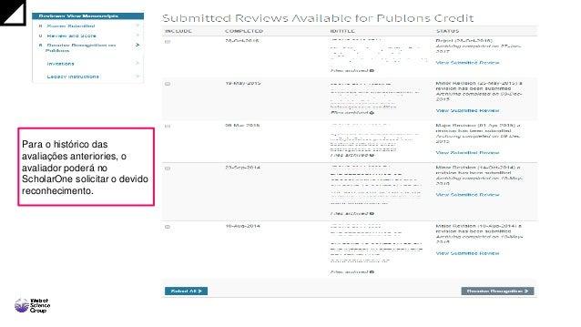 Para o histórico das avaliações anteriories, o avaliador poderá no ScholarOne solicitar o devido reconhecimento.