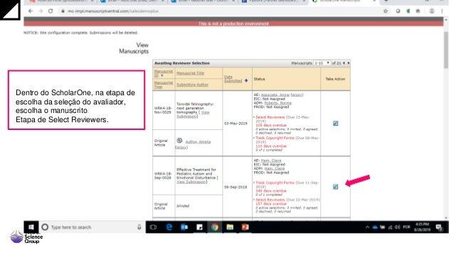 Dentro do ScholarOne, na etapa de escolha da seleção do avaliador, escolha o manuscrito. Etapa de Select Reviewers.