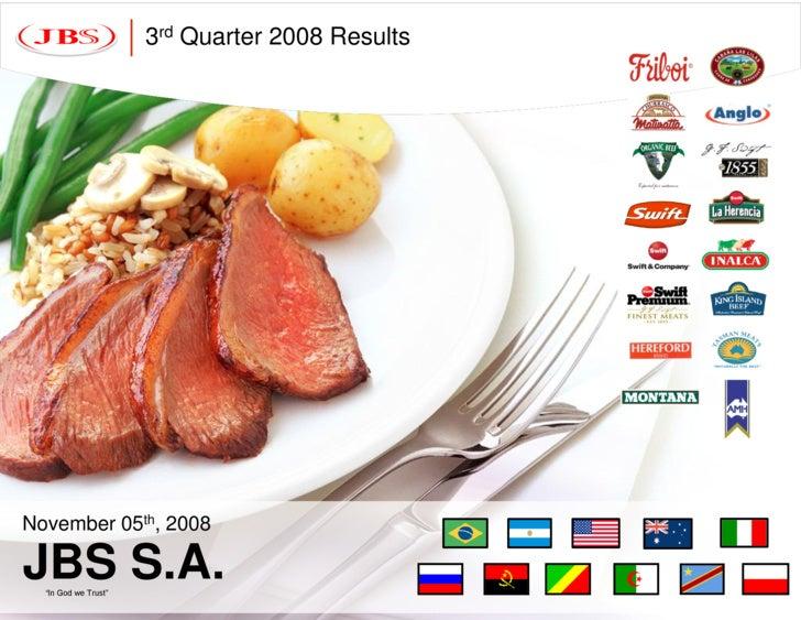 "3rd Quarter 2008 Results     November 05th, 2008  JBS S.A.   ""In God we Trust"""