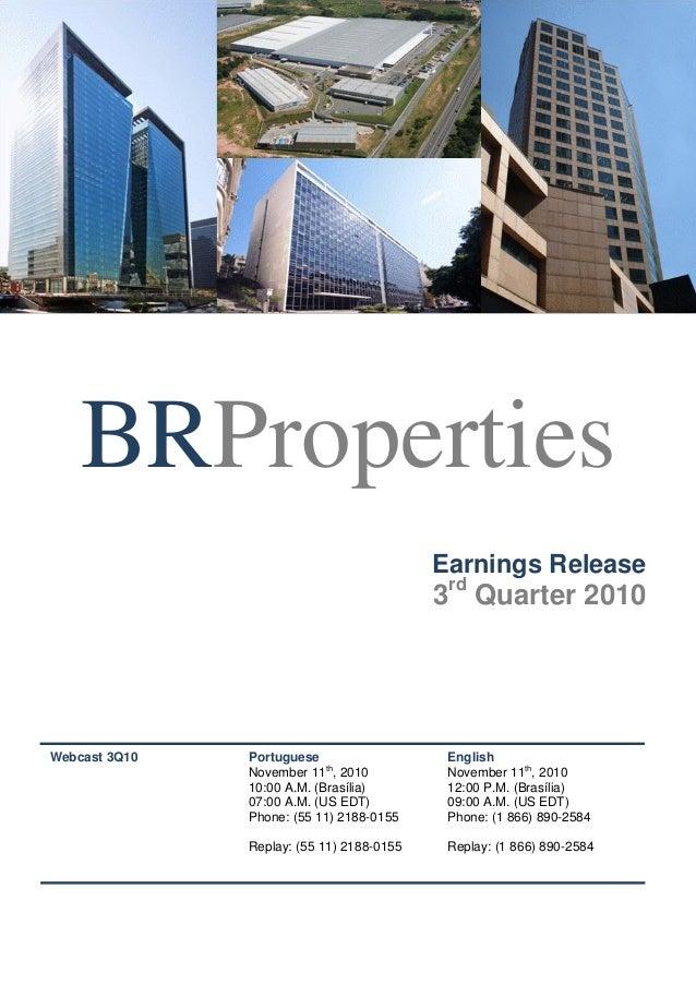 BRProperties Earnings Release 3rd Quarter 2010 Webcast 3Q10 Portuguese November 11th , 2010 10:00 A.M. (Brasília) 07:00 A....