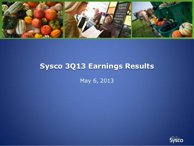 Sysco 3Q13 Earnings Results May 6, 2013