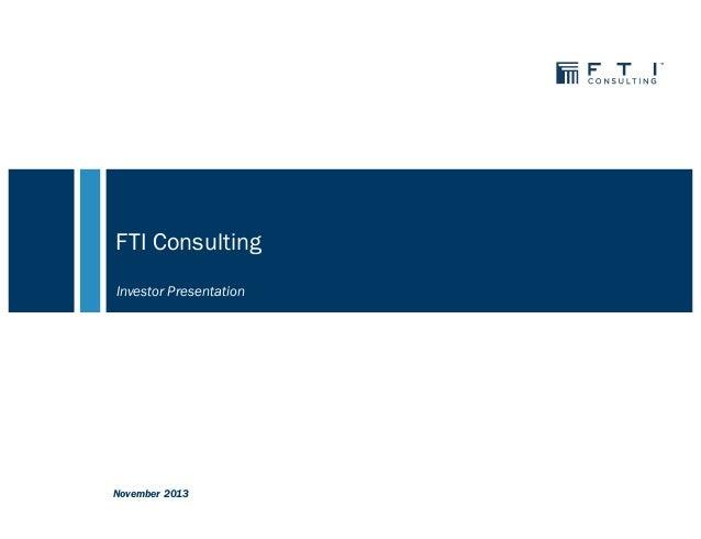 FTI Consulting Investor Presentation  November 2013