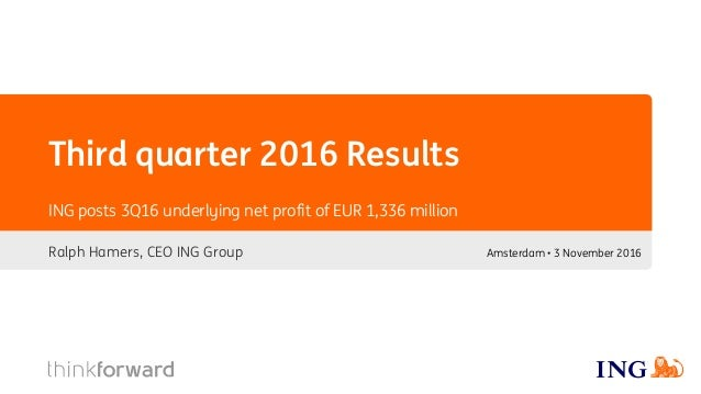Third quarter 2016 Results Ralph Hamers, CEO ING Group ING posts 3Q16 underlying net profit of EUR 1,336 million Amsterdam...