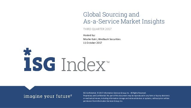 ISG Confidential. © 2017 Information Services Group, Inc. All Rights Reserved. Proprietary and Confidential. No part of th...