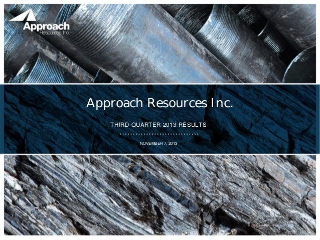 Approach Resources Inc. THIRD QUARTER 2013 RESULTS NOVEMBER 7, 2013